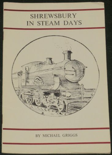 Shrewsbury in Steam Days, by Michael Griggs
